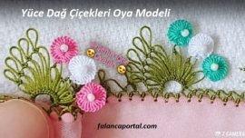 Yüce Dağ Çiçekleri Oya Modeli